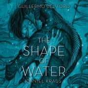 The Shape of Water sesli kitap by Guillermo del Toro, Daniel Kraus