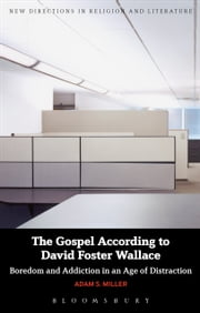 The Gospel According to David Foster Wallace - Boredom and Addiction in an Age of Distraction ebook by Professor Adam S. Miller