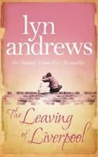 The Leaving of Liverpool - Two sisters face battles in life and love ebook by Lyn Andrews