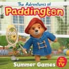 The Adventures of Paddington: Summer Games Picture Book (Paddington TV) ebook by HarperCollinsChildren'sBooks