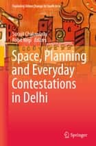 Space, Planning and Everyday Contestations in Delhi ebook by Surajit Chakravarty, Rohit Negi