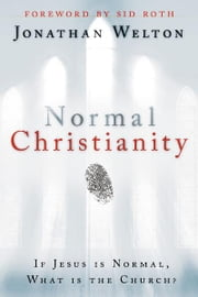 Normal Christianity: If Jesus is normal, what is the Church? ebook by Jonathan Welton