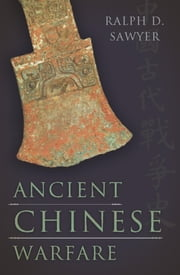 Ancient Chinese Warfare ebook by Ralph D. Sawyer