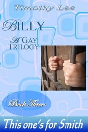 This One's For Smith: Billy: A Gay Trilogy - Book Three ebook by Timothy Lee