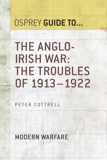 The Anglo-Irish War - The Troubles of 1913–1922 ebook by Peter Cottrell