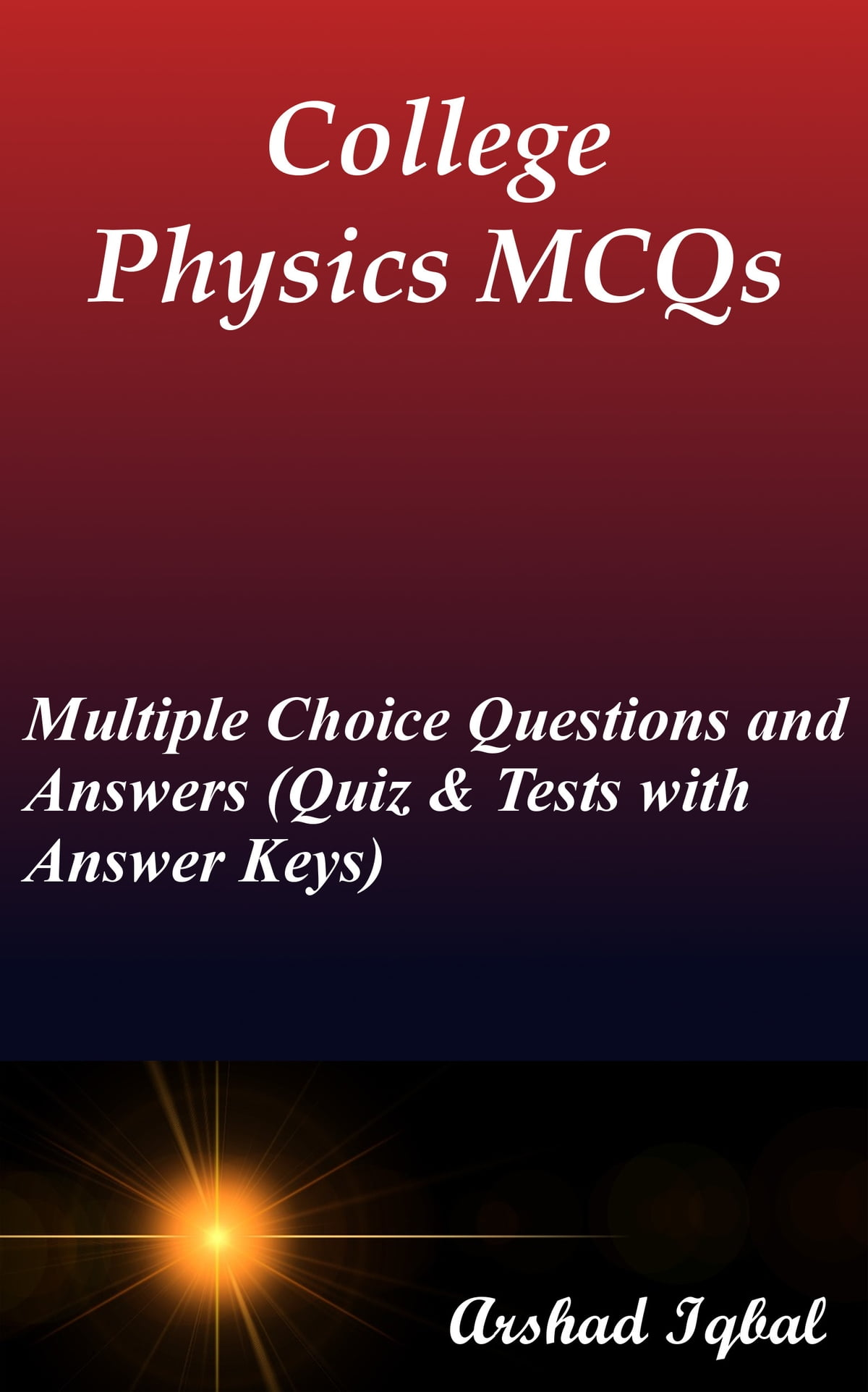College Physics MCQs: Multiple Choice Questions and Answers (Quiz & Tests  with Answer Keys) ebook by Arshad Iqbal - Rakuten Kobo