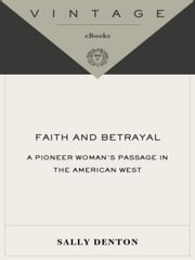 Faith and Betrayal - A Pioneer Woman's Passage in the American West ebook by Sally Denton