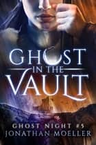 Ghost in the Vault ebook by Jonathan Moeller