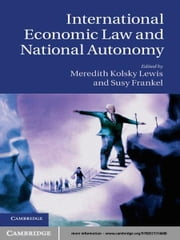 International Economic Law and National Autonomy ebook by Meredith Kolsky Lewis,Susy Frankel