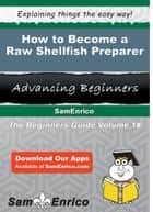 How to Become a Raw Shellfish Preparer ebook by Caridad England
