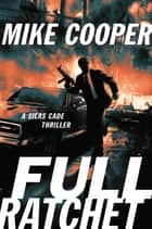 Full Ratchet - A Silas Cade Thriller ebook by Mike Cooper