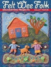Felt Wee Folk - Enchanting Projects ebook by Salley Mavor