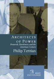 Architects of Power - Roosevelt, Eisenhower, and the American Century ebook by Philip Terzian