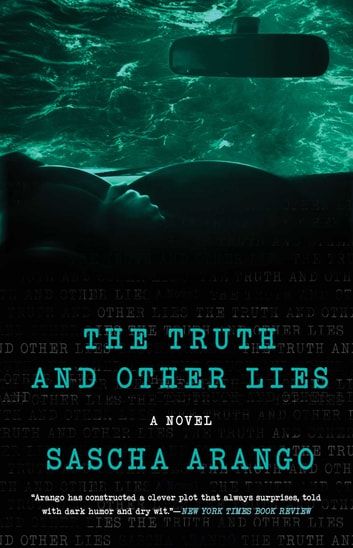 The Truth and Other Lies - A Novel ebook by Sascha Arango