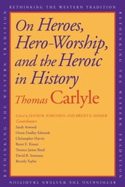 On Heroes, Hero Worship, and the Heroic in History ebook by Thomas Carlyle,David R Sorensen,Brent E. Kinser