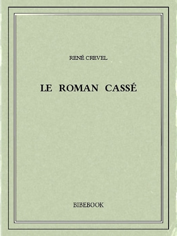 Le roman cassé ebook by René Crevel