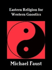 Eastern Religion For Western Gnostics ebook by Michael Faust