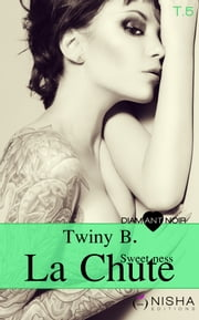 La Chute Sweetness - tome 5 ebook by Twiny B.