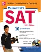 McGraw-Hill's SAT with CD-ROM, 2013 Edition ebook by Christopher Black,Mark Anestis