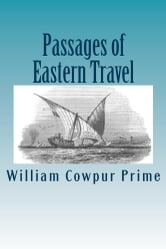 Passages of Eastern Travel, Illustrated ebook by William Cowpur Prime