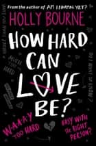How Hard Can Love Be? ebook by Holly Bourne