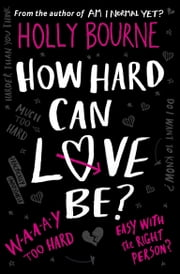 How Hard Can Love Be?: The Spinster Club Series ebook by Holly Bourne
