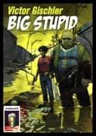 Big Stupid ebook by Victor Gischler