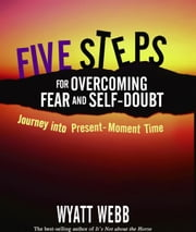 Five Steps to Overcoming Fear and Self Doubt ebook by Wyatt Webb