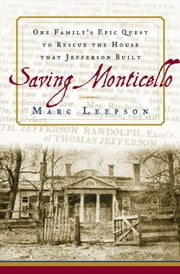 Saving Monticello - The Levy Family's Epic Quest to Rescue the House that Jefferson Built ebook by Marc Leepson