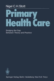Primary Health Care - Bridging the Gap Between Theory and Practice ebook by J. Horder,N.C.H. Stott