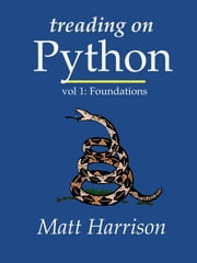 Treading on Python: Volume 1 - Foundations of Python ebook by Matt Harrison