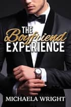 The Boyfriend Experience ebook by Michaela Wright