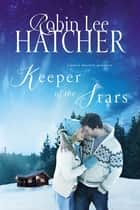 Keeper of the Stars ebook by Robin Lee Hatcher