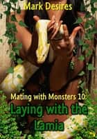 Laying with the Lamia ebook by Mark Desires