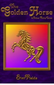 The Golden Horse & Other Fairy Tales ebook by Nick StarFields