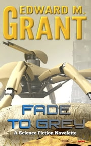 Fade To Grey ebook by Edward M. Grant