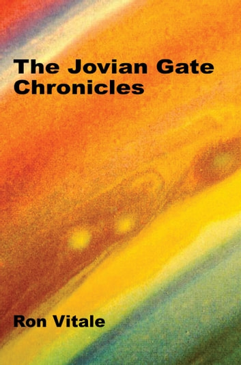 The Jovian Gate Chronicles ebook by Ron Vitale