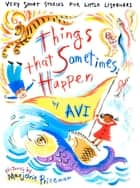 Things That Sometimes Happen - Very Short Stories for Little Listeners ebook by Avi, Marjorie Priceman