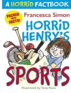 Horrid Henry's Sports - A Horrid Factbook ebook by Francesca Simon, Tony Ross