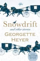 Snowdrift and Other Stories ebook by Georgette Heyer