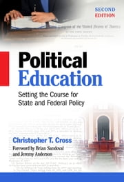 Political Education - Setting the Course for State and Federal Policy, Second Edition ebook by Christopher T. Cross