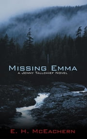 Missing Emma - a Jenny Tallchief Novel ebook by E. H. McEachern