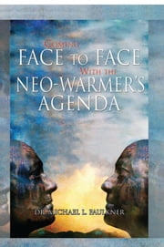 Coming Face to Face with the Neo-Warmer's Agenda ebook by Dr. Michael L. Faulkner