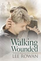Walking Wounded ebook by Lee Rowan