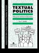 Textual Politics: Discourse And Social Dynamics ebook by Jay L. Lemke