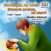Goodnight, My Love! ¡Buenas noches, mi amor! (Bilingual Spanish children's book) - English Spanish Bilingual Collection ebook by Shelley Admont, S.A. Publishing