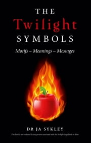 The Twilight Symbols - Motifs-Meanings-Messages ebook by Julie-Anne Sykley