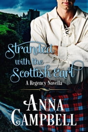Stranded With The Scottish Earl ebook by Anna Campbell