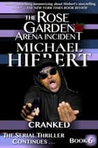 Cranked (The Rose Garden Arena Incident, Book 6) ebook by Michael Hiebert