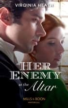 Her Enemy At The Altar (Mills & Boon Historical) eBook by Virginia Heath